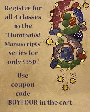 Register for all 4 classes in the Illuminated Manuscripts series for only $350